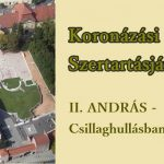 Koronázási Szertartásjáték – II. ANDRÁS – Csillaghullásban álmodó